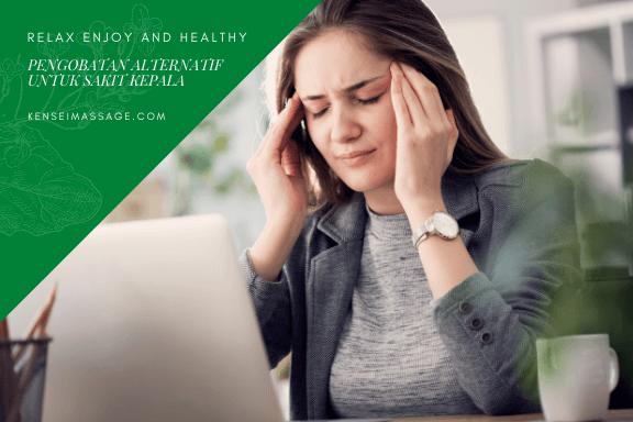 Pengobatan Alternatif Untuk Sakit Kepala